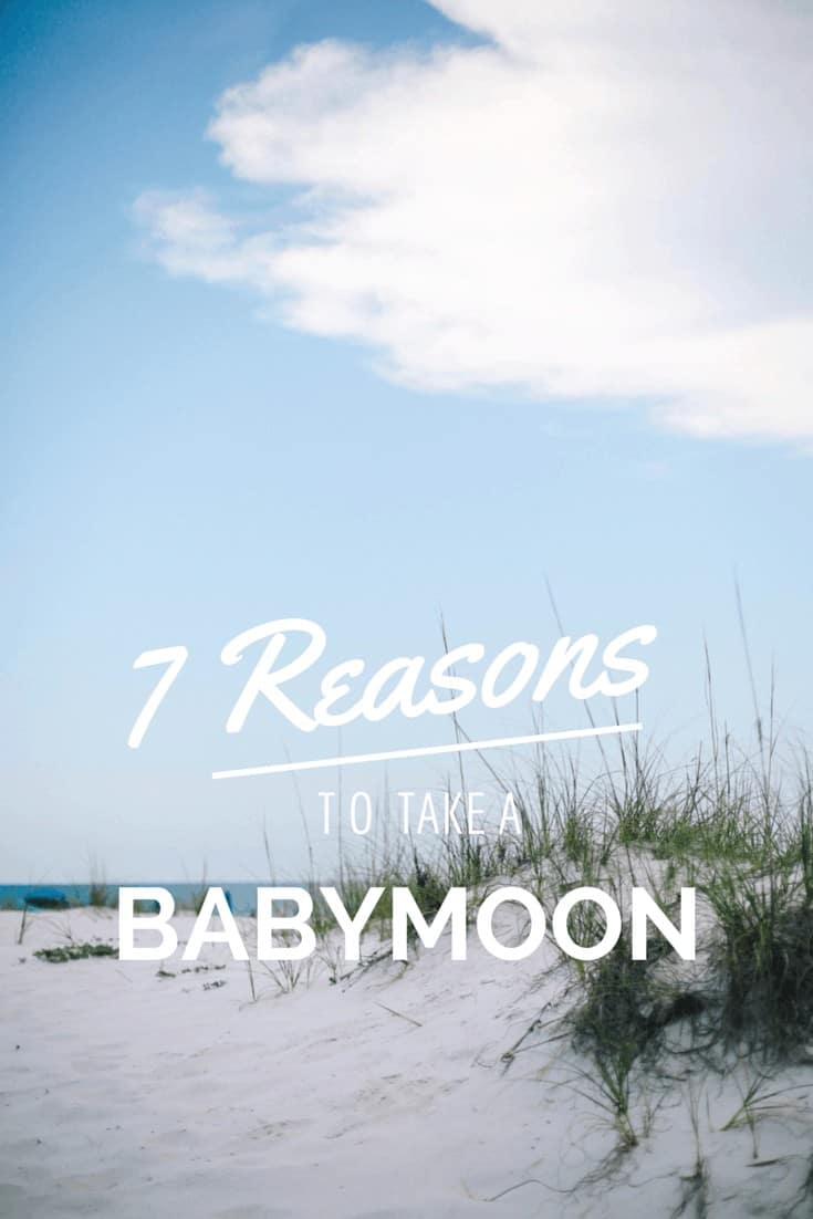 reasons to take a babymoon