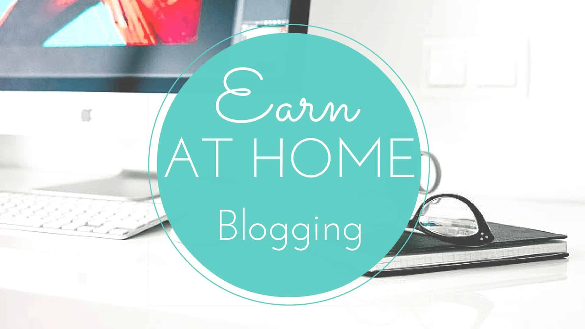 Earn at Home Series: Blogging