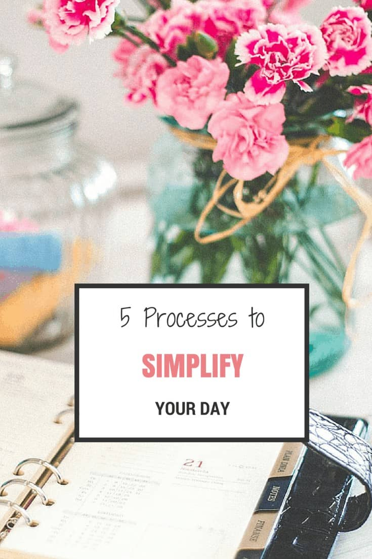 5 Easy processes to simplify your day